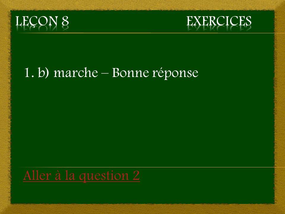 1. b) marche – Bonne réponse Aller à la question 2