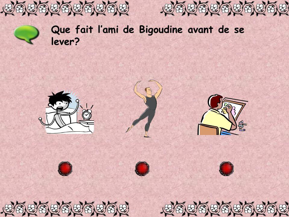 Que fait lami de Bigoudine avant de se lever?