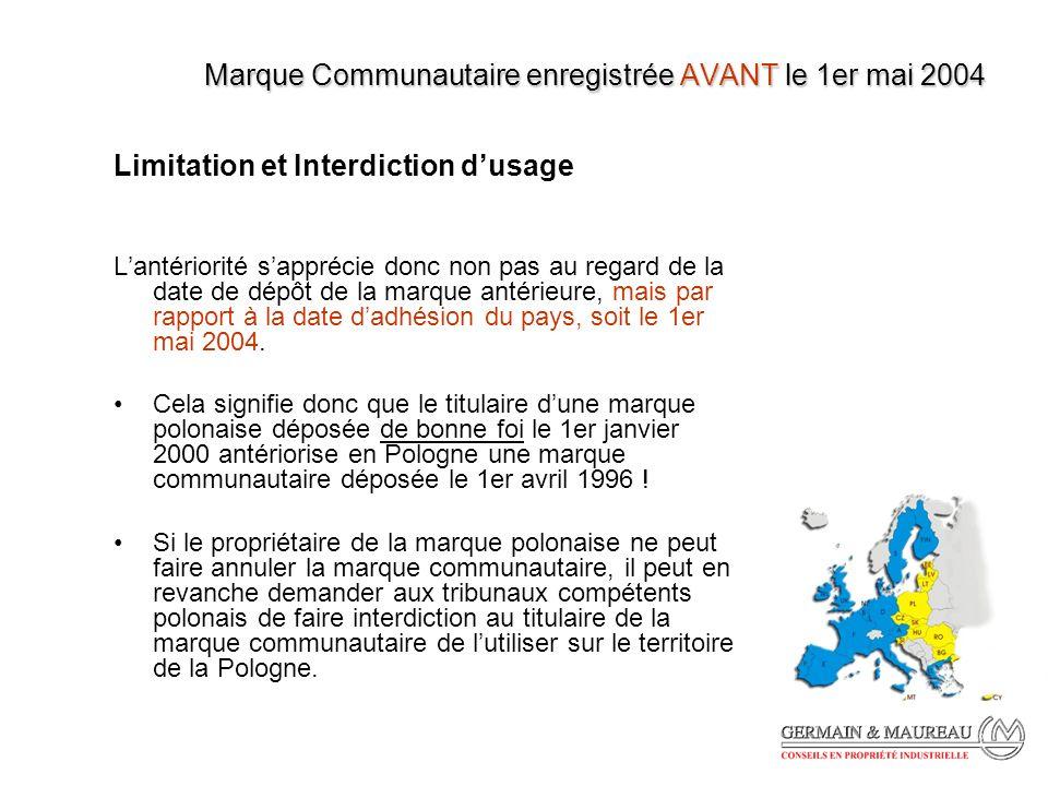 Marque Communautaire enregistrée AVANT le 1er mai 2004 Limitation et Interdiction dusage Lantériorité sapprécie donc non pas au regard de la date de dépôt de la marque antérieure, mais par rapport à la date dadhésion du pays, soit le 1er mai 2004.