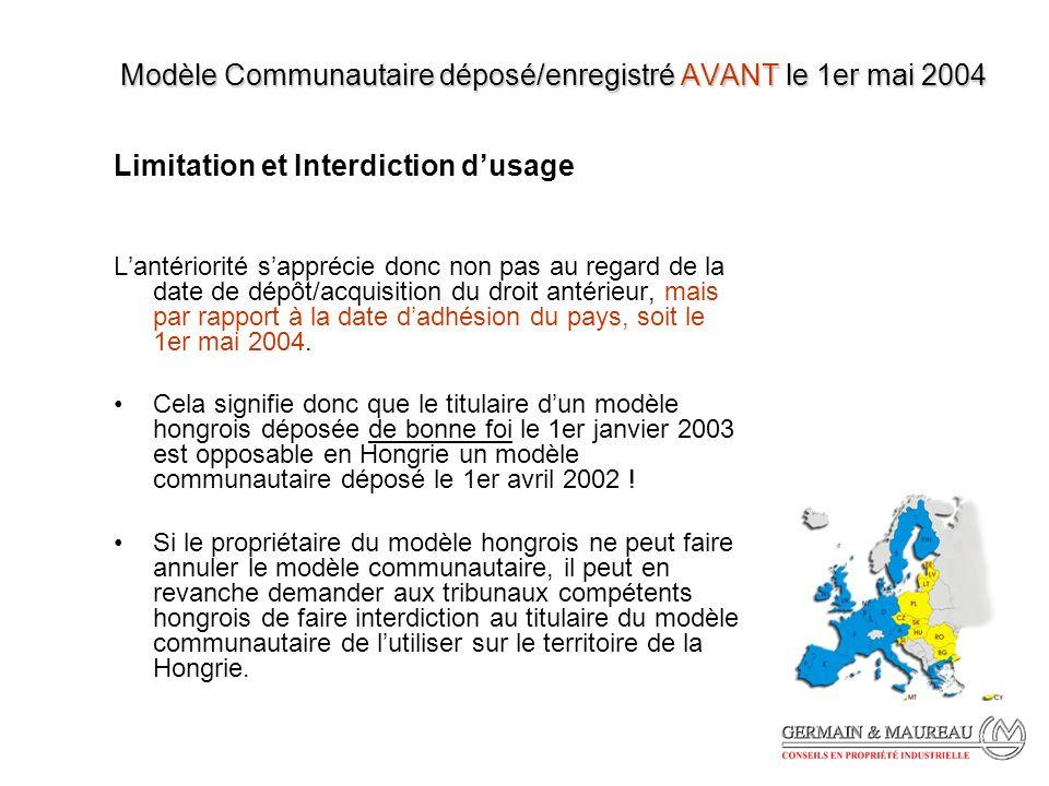 Modèle Communautaire déposé/enregistré AVANT le 1er mai 2004 Limitation et Interdiction dusage Lantériorité sapprécie donc non pas au regard de la date de dépôt/acquisition du droit antérieur, mais par rapport à la date dadhésion du pays, soit le 1er mai 2004.