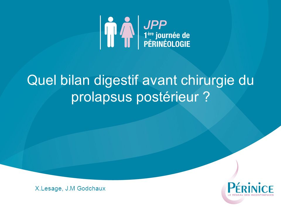 Quel bilan digestif avant chirurgie du prolapsus postérieur ? X.Lesage, J.M Godchaux