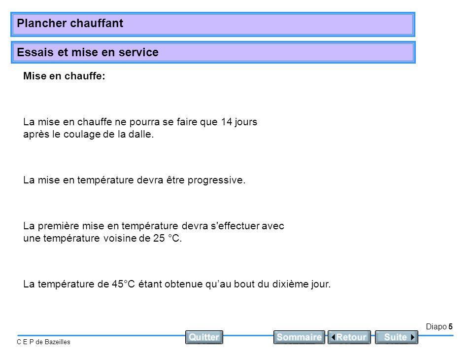 Essais et mise en service Diapo 5 C E P de Bazeilles Plancher chauffant Mise en chauffe: La mise en chauffe ne pourra se faire que 14 jours après le c