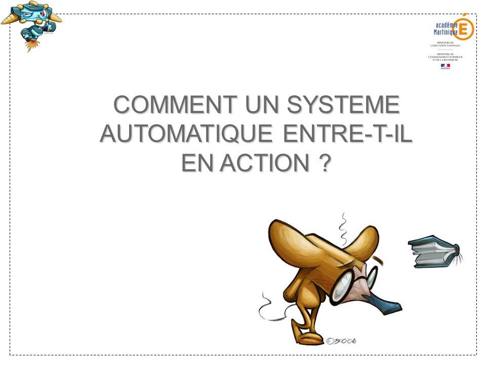 COMMENT UN SYSTEME AUTOMATIQUE ENTRE-T-IL EN ACTION ?