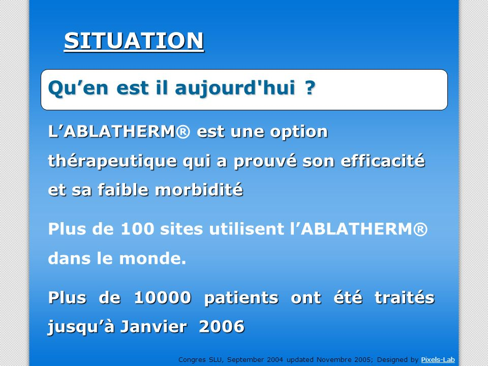 Congres SLU, September 2004 updated Novembre 2005; Designed by Pixels-LabPixels-LabSITUATION LABLATHERM est une option thérapeutique qui a prouvé son