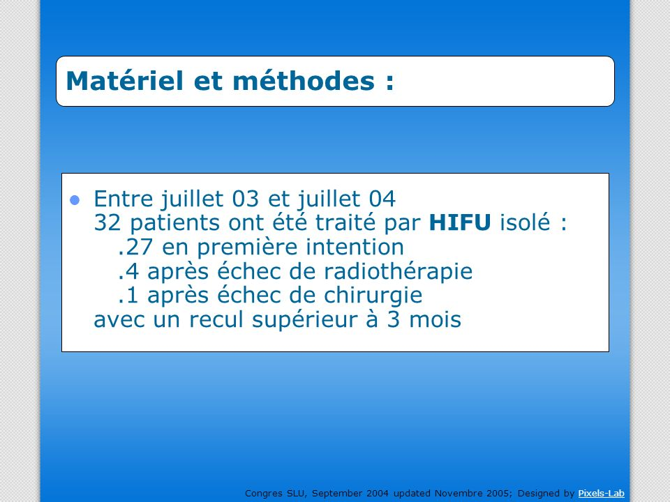 Congres SLU, September 2004 updated Novembre 2005; Designed by Pixels-LabPixels-Lab. Matériel et méthodes : Entre juillet 03 et juillet 04 32 patients