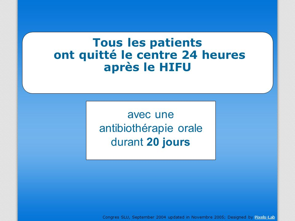 Congres SLU, September 2004 updated in Novembre 2005; Designed by Pixels-LabPixels-Lab Tous les patients ont quitté le centre 24 heures après le HIFU