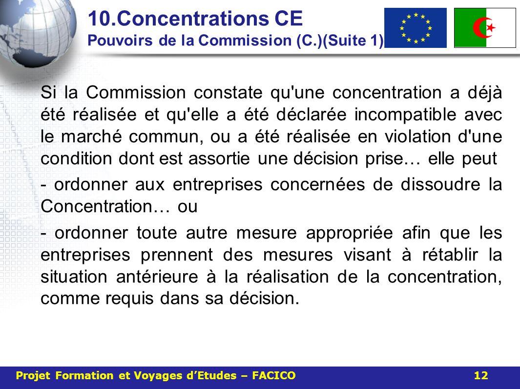 10.Concentrations CE Pouvoirs de la Commission (C.)(Suite 1) Si la Commission constate qu'une concentration a déjà été réalisée et qu'elle a été décla