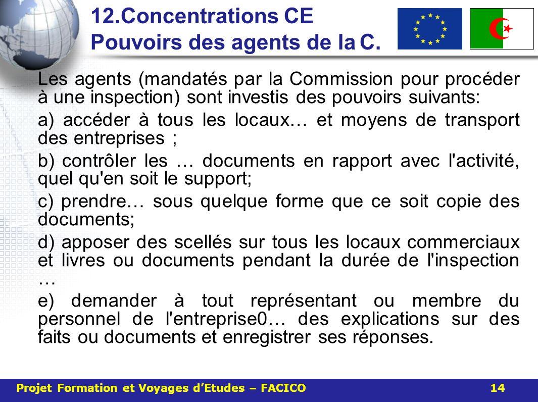 12.Concentrations CE Pouvoirs des agents de laC. Les agents (mandatés par la Commission pour procéder à une inspection) sont investis des pouvoirs sui
