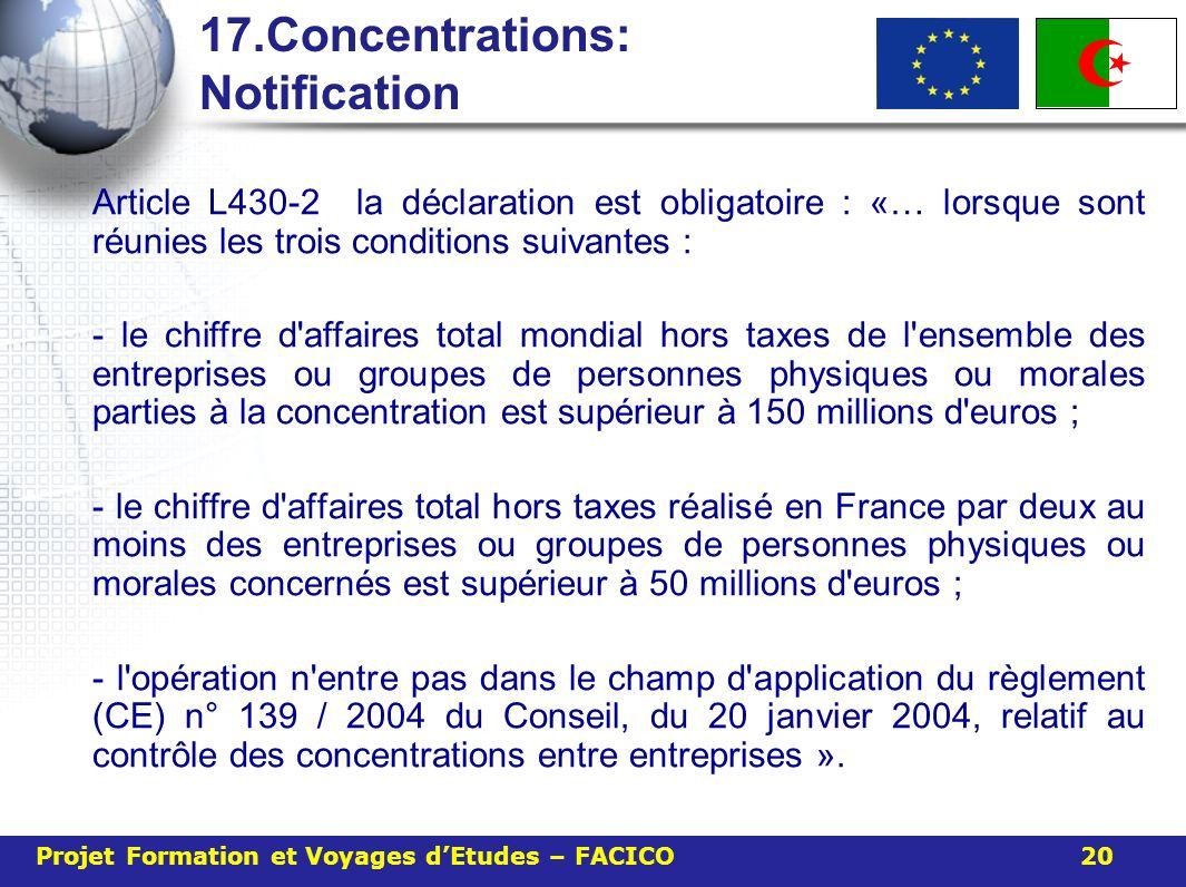 17.Concentrations: Notification Article L430-2 la déclaration est obligatoire : «… lorsque sont réunies les trois conditions suivantes : - le chiffre