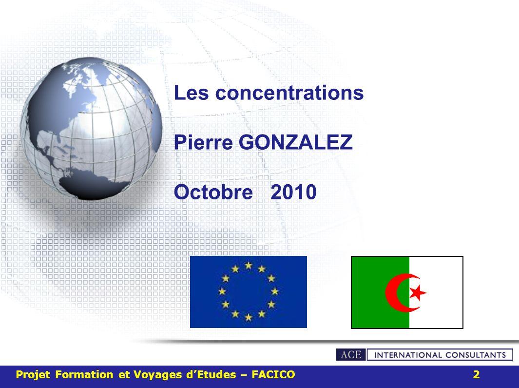 Les concentrations Pierre GONZALEZ Octobre 2010 Projet Formation et Voyages dEtudes – FACICO 2