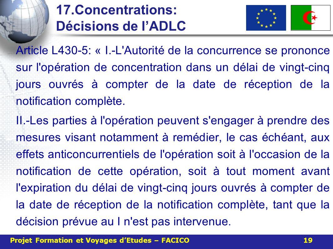 17.Concentrations: Décisions de lADLC Article L430-5: « I.-L'Autorit é de la concurrence se prononce sur l'op é ration de concentration dans un d é la
