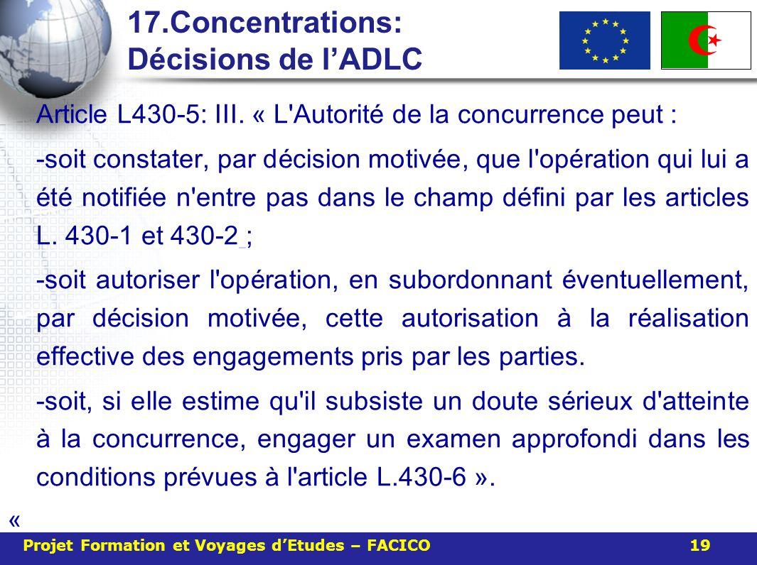 17.Concentrations: Décisions de lADLC Article L430-5: III. « L'Autorit é de la concurrence peut : -soit constater, par d é cision motiv é e, que l'op