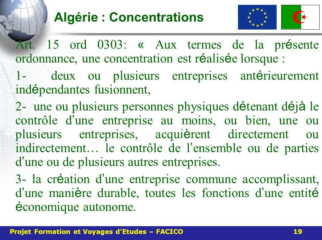 Algérie : Concentrations Art. 15 ord 0303: « Aux termes de la pr é sente ordonnance, une concentration est r é alis é e lorsque : 1- deux ou plusieurs