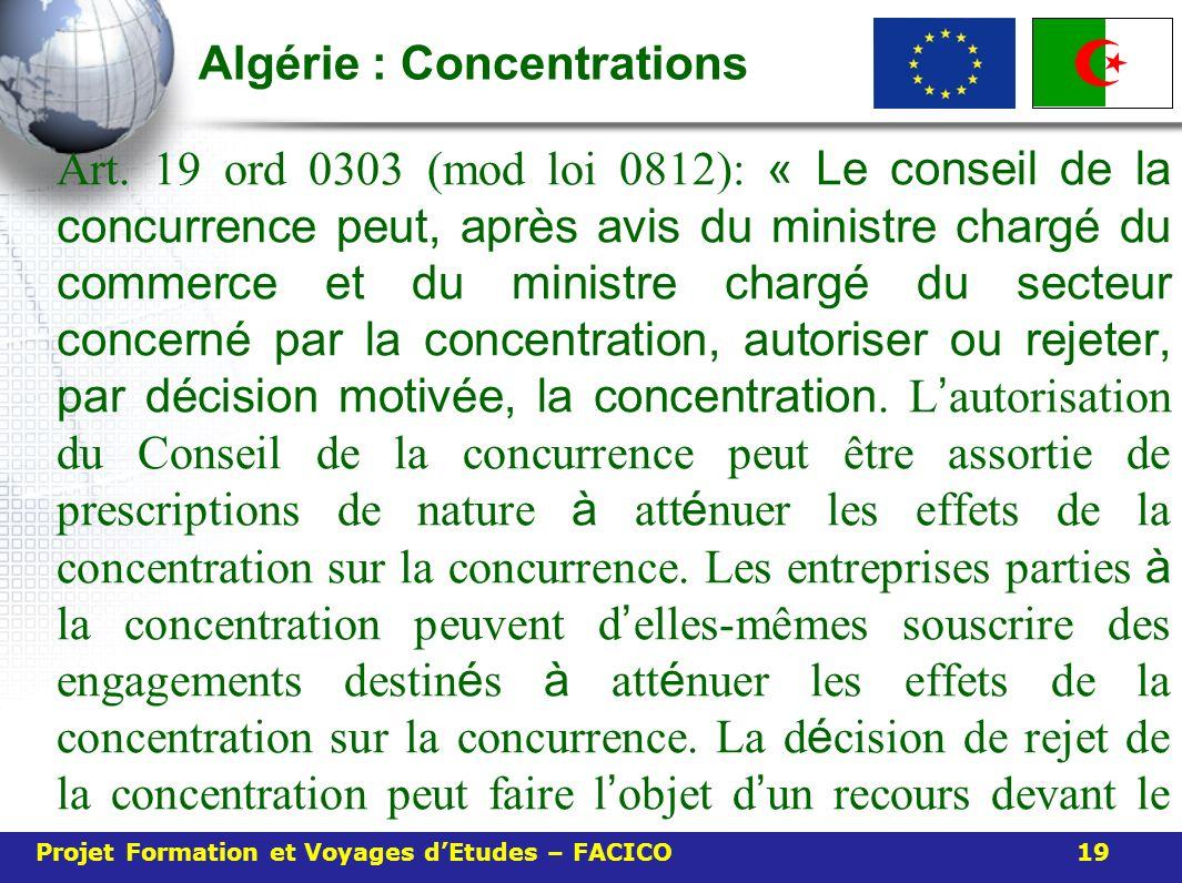 Algérie : Concentrations Art. 19 ord 0303 (mod loi 0812): « Le conseil de la concurrence peut, après avis du ministre chargé du commerce et du ministr