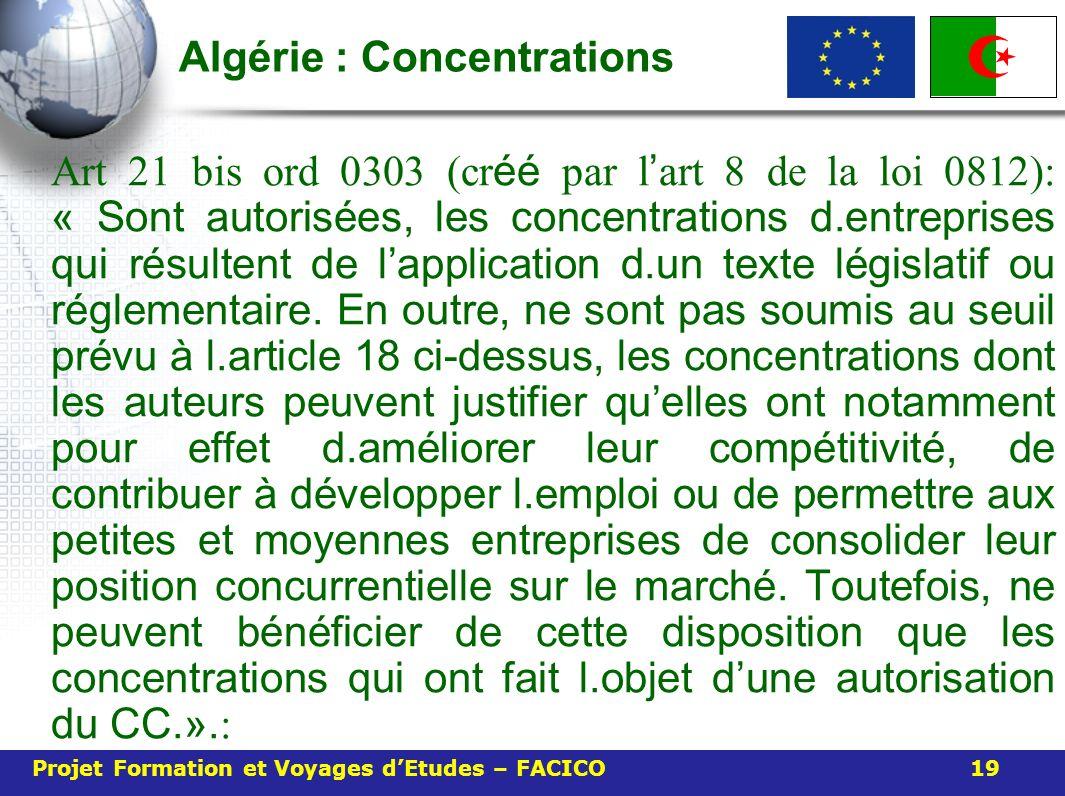 Algérie : Concentrations Art 21 bis ord 0303 (cr éé par l art 8 de la loi 0812): « Sont autorisées, les concentrations d.entreprises qui résultent de