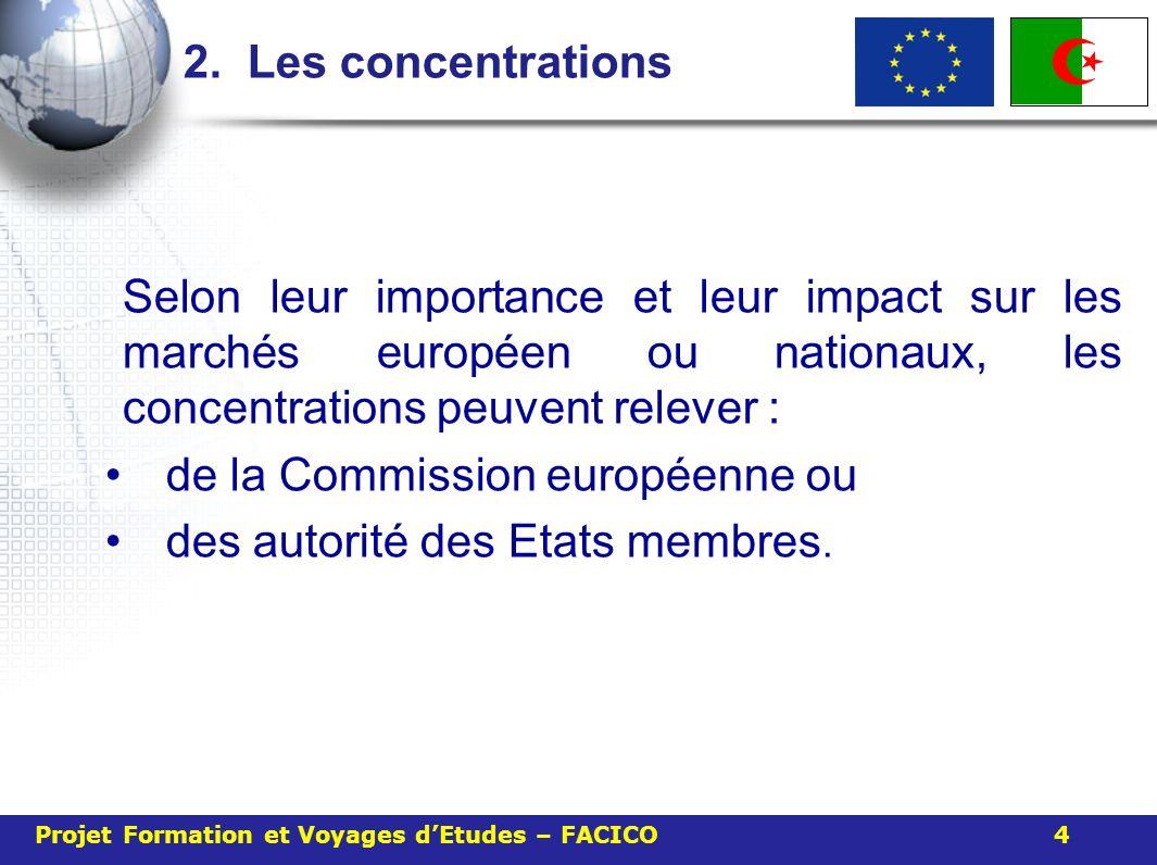 2. Les concentrations Selon leur importance et leur impact sur les marchés européen ou nationaux, les concentrations peuvent relever : de la Commissio