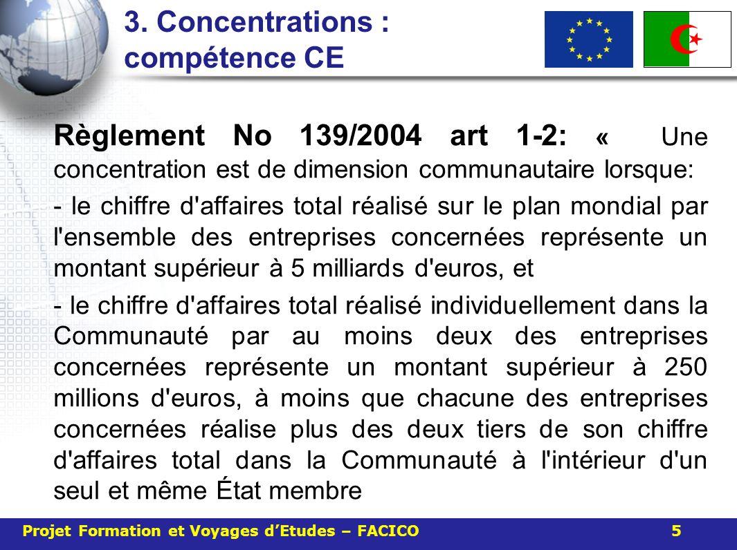 3. Concentrations : compétence CE Règlement No 139/2004 art 1-2: « Une concentration est de dimension communautaire lorsque: - le chiffre d'affaires t