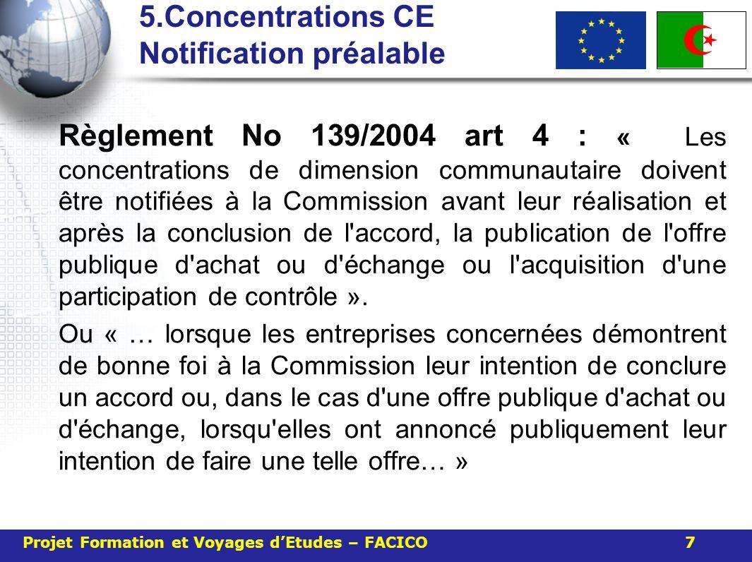 5.Concentrations CE Notification préalable Règlement No 139/2004 art 4 : « Les concentrations de dimension communautaire doivent être notifiées à la C
