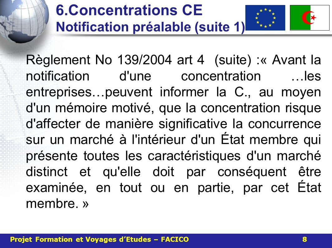 6.Concentrations CE Notification préalable (suite 1) Règlement No 139/2004 art 4 (suite) :« Avant la notification d'une concentration …les entreprises
