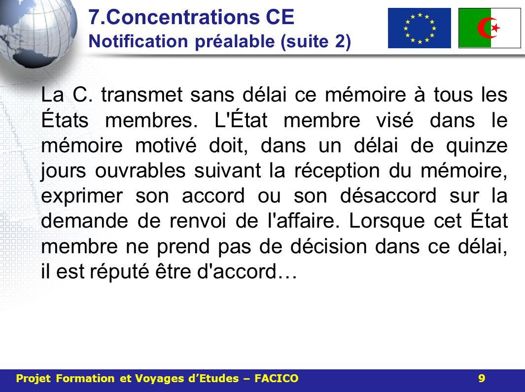 7.Concentrations CE Notification préalable (suite 2) La C. transmet sans délai ce mémoire à tous les États membres. L'État membre visé dans le mémoire