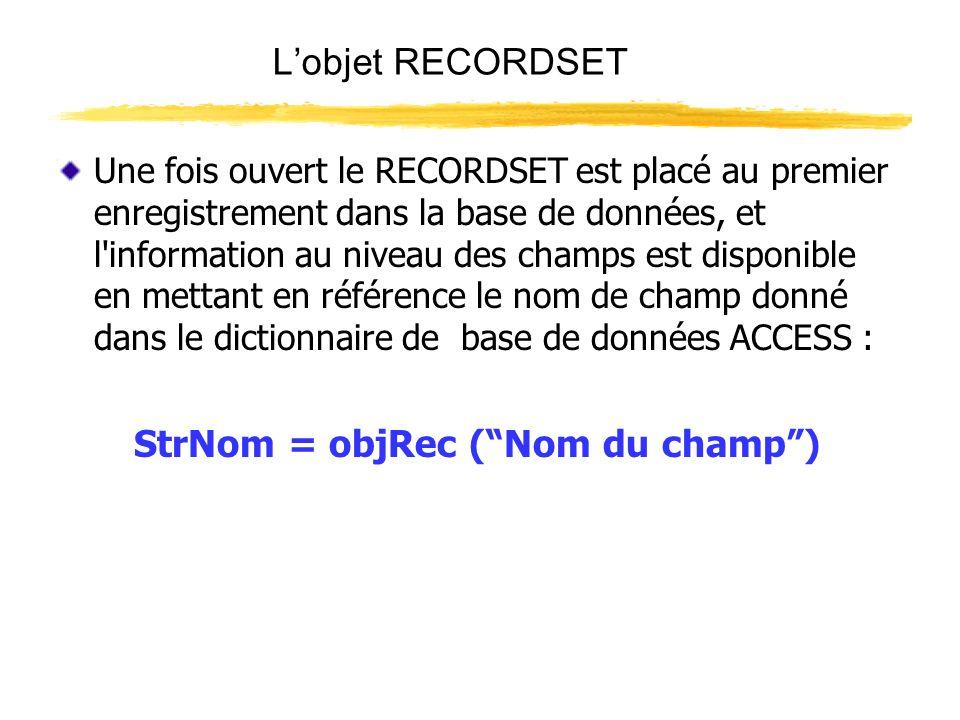 Lobjet RECORDSET Une fois ouvert le RECORDSET est placé au premier enregistrement dans la base de données, et l'information au niveau des champs est d