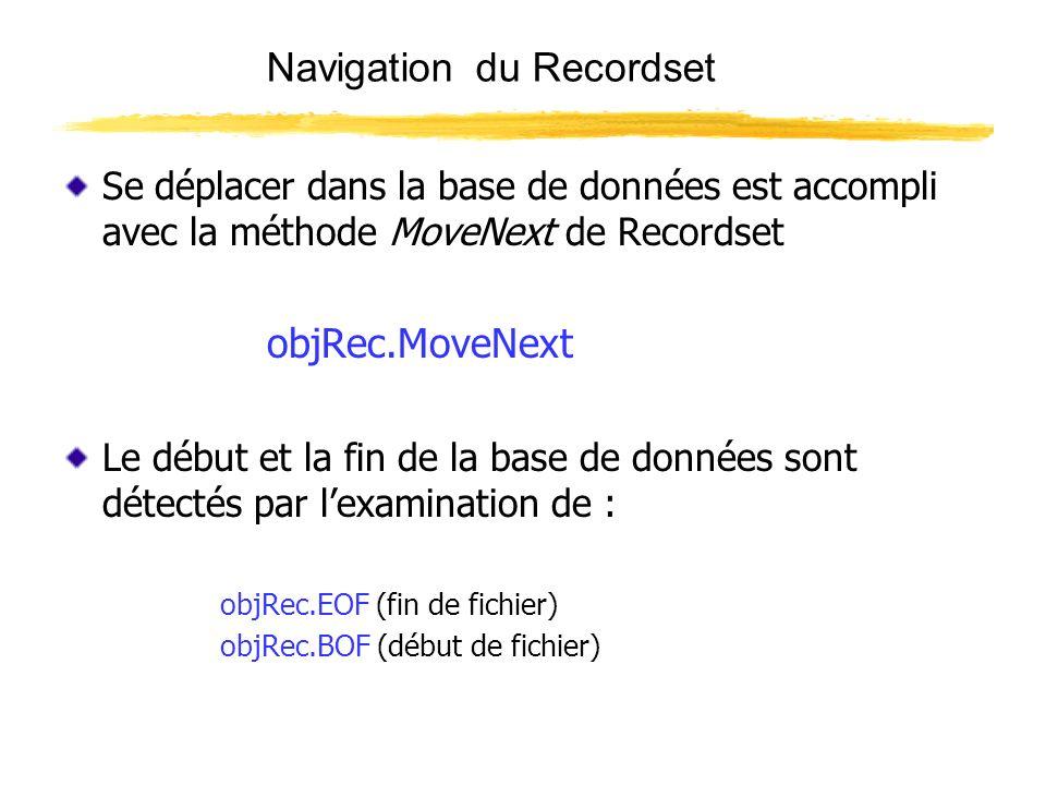 Navigationdu Recordset Se déplacer dans la base de données est accompli avec la méthode MoveNext de Recordset objRec.MoveNext Le début et la fin de la