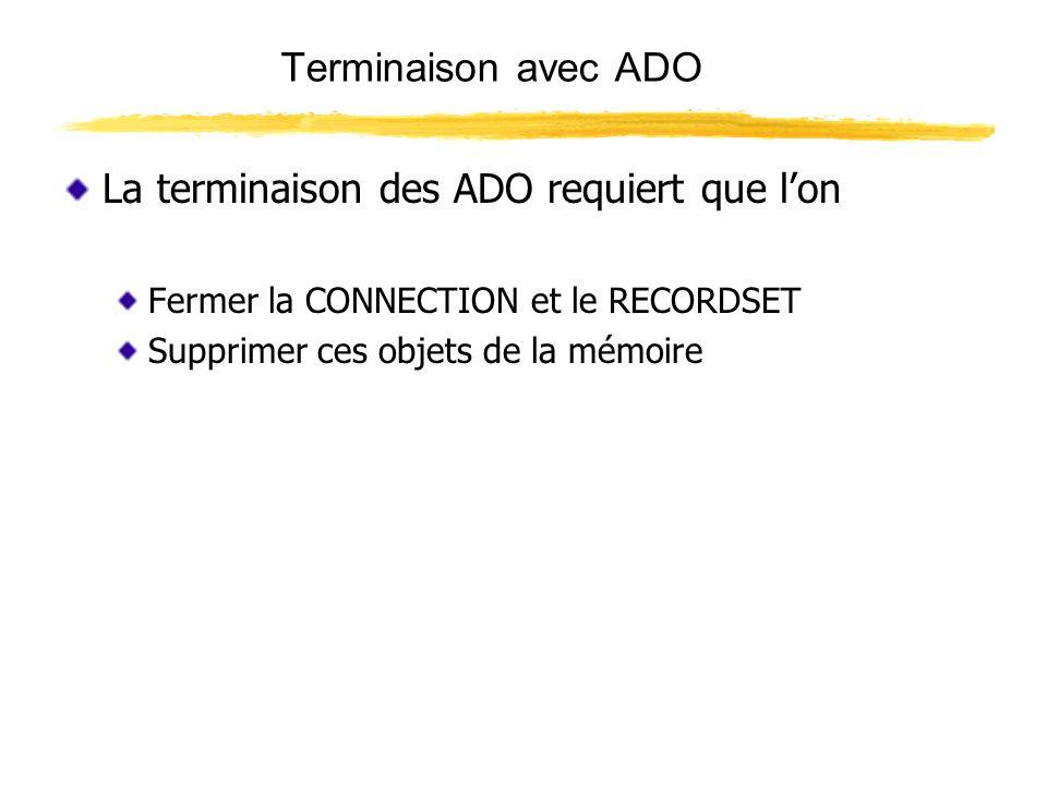 Terminaison avec ADO La terminaison des ADO requiert que lon Fermer la CONNECTION et le RECORDSET Supprimer ces objets de la mémoire
