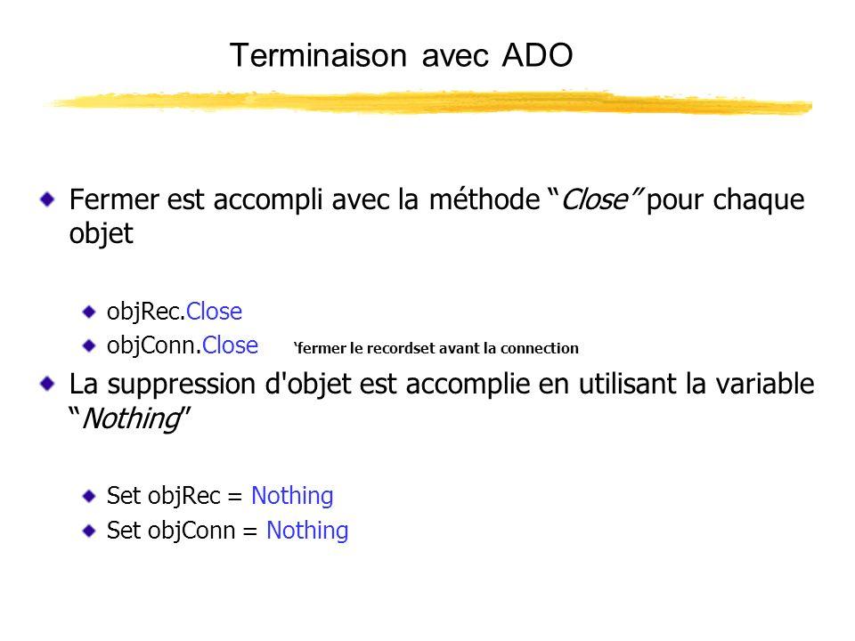 Terminaison avec ADO Fermer est accompli avec la méthode Close pour chaque objet objRec.Close objConn.Close fermer le recordset avant la connection La