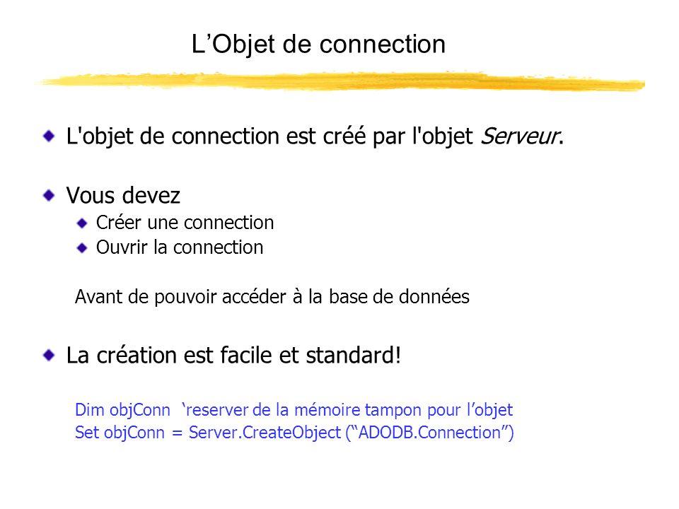 LObjet de connection L'objet de connection est créé par l'objet Serveur. Vous devez Créer une connection Ouvrir la connection Avant de pouvoir accéder