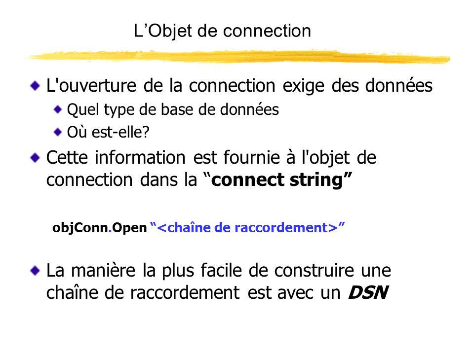 LObjet de connection A DSN (Data Source Name) is Microsofts name for a parameter file that contains information about a database Un DSN (Data Source Name) est le nom Microsoft pour un dossier de paramètre qui contient les informations sur une base de données Lutilitaire ODBC 32 (Licon ODBC32 dans le panneau de configuration) mène le programmeur à la création dun DSN Une fois que le DSN existe, la connect string devient alors simplement: DSN=
