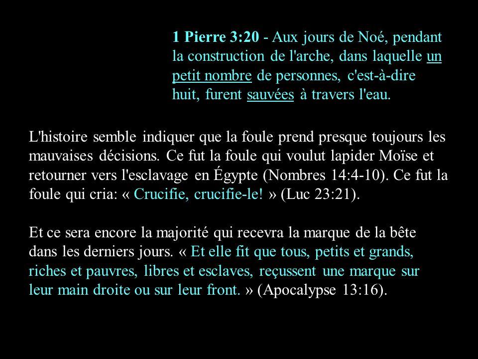 1 Pierre 3:20 - Aux jours de Noé, pendant la construction de l'arche, dans laquelle un petit nombre de personnes, c'est-à-dire huit, furent sauvées à