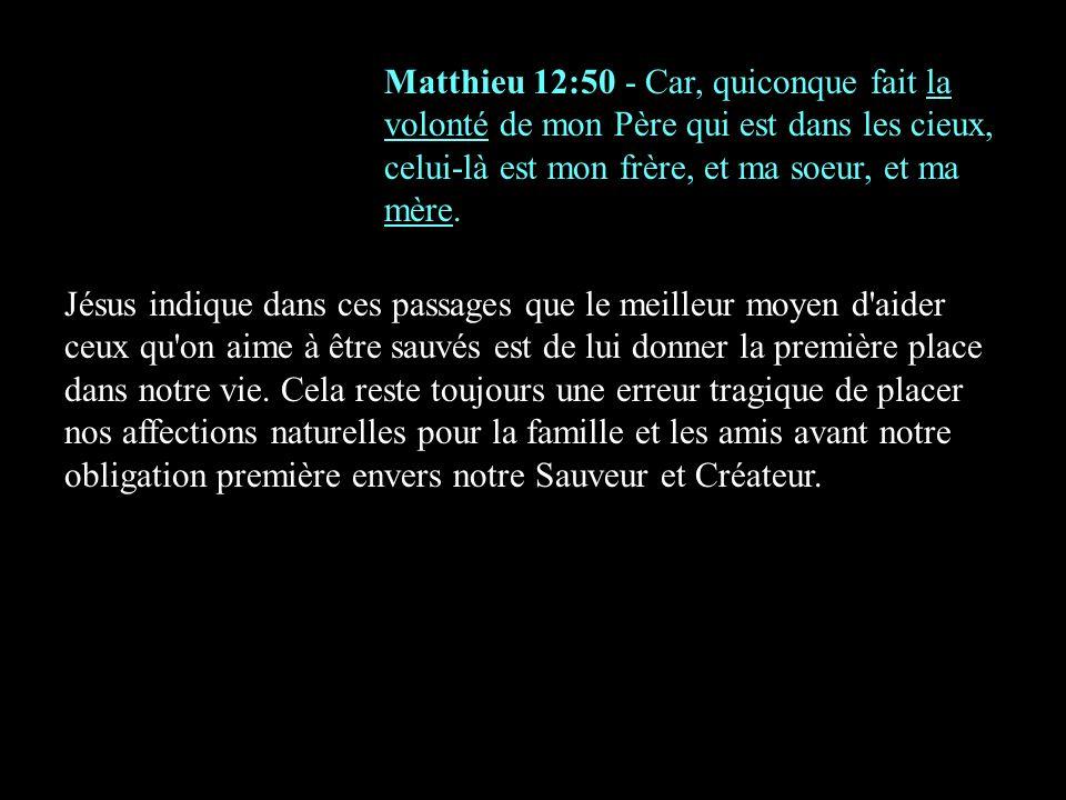 Matthieu 12:50 - Car, quiconque fait la volonté de mon Père qui est dans les cieux, celui-là est mon frère, et ma soeur, et ma mère. Jésus indique dan