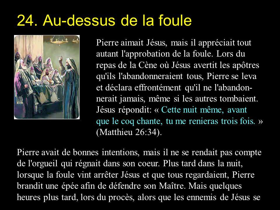 Pierre aimait Jésus, mais il appréciait tout autant l'approbation de la foule. Lors du repas de la Cène où Jésus avertit les apôtres qu'ils l'abandonn