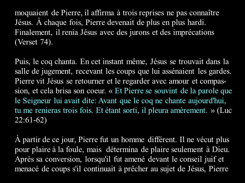 moquaient de Pierre, il affirma à trois reprises ne pas connaître Jésus. À chaque fois, Pierre devenait de plus en plus hardi. Finalement, il renia Jé