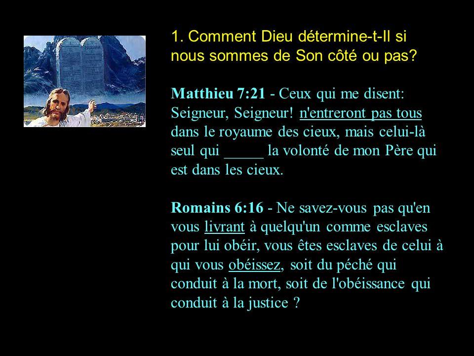 1. Comment Dieu détermine-t-Il si nous sommes de Son côté ou pas? Matthieu 7:21 - Ceux qui me disent: Seigneur, Seigneur! n'entreront pas tous dans le