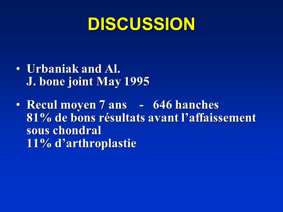 DISCUSSION Urbaniak and Al. J. bone joint May 1995Urbaniak and Al. J. bone joint May 1995 Recul moyen 7 ans - 646 hanches 81% de bons résultats avant