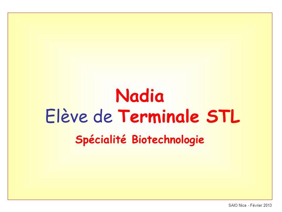SAIO Nice - Février 2013 Nadia Elève de Terminale STL Spécialité Biotechnologie