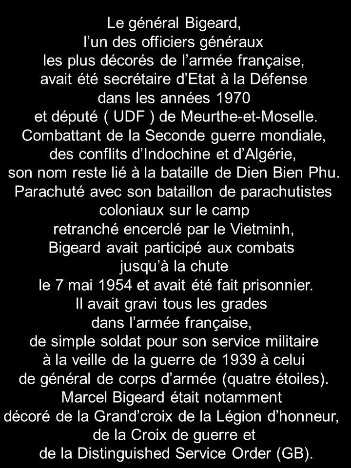 Le général Bigeard, lun des officiers généraux les plus décorés de larmée française, avait été secrétaire dEtat à la Défense dans les années 1970 et d