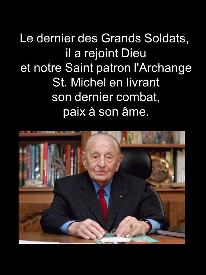 Le dernier des Grands Soldats, il a rejoint Dieu et notre Saint patron l'Archange St. Michel en livrant son dernier combat, paix à son âme.