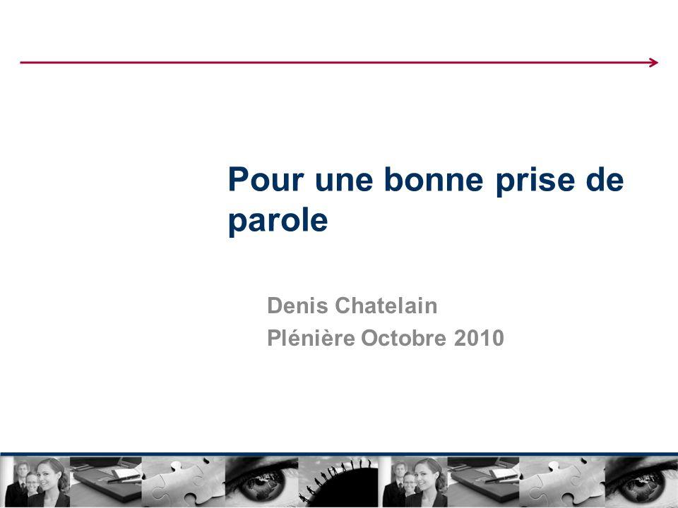 Pour une bonne prise de parole Denis Chatelain Plénière Octobre 2010