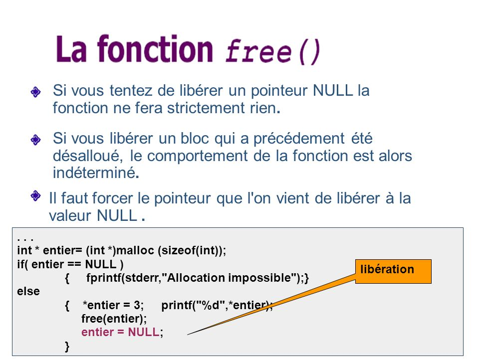 19 Si vous tentez de libérer un pointeur NULL la fonction ne fera strictement rien.