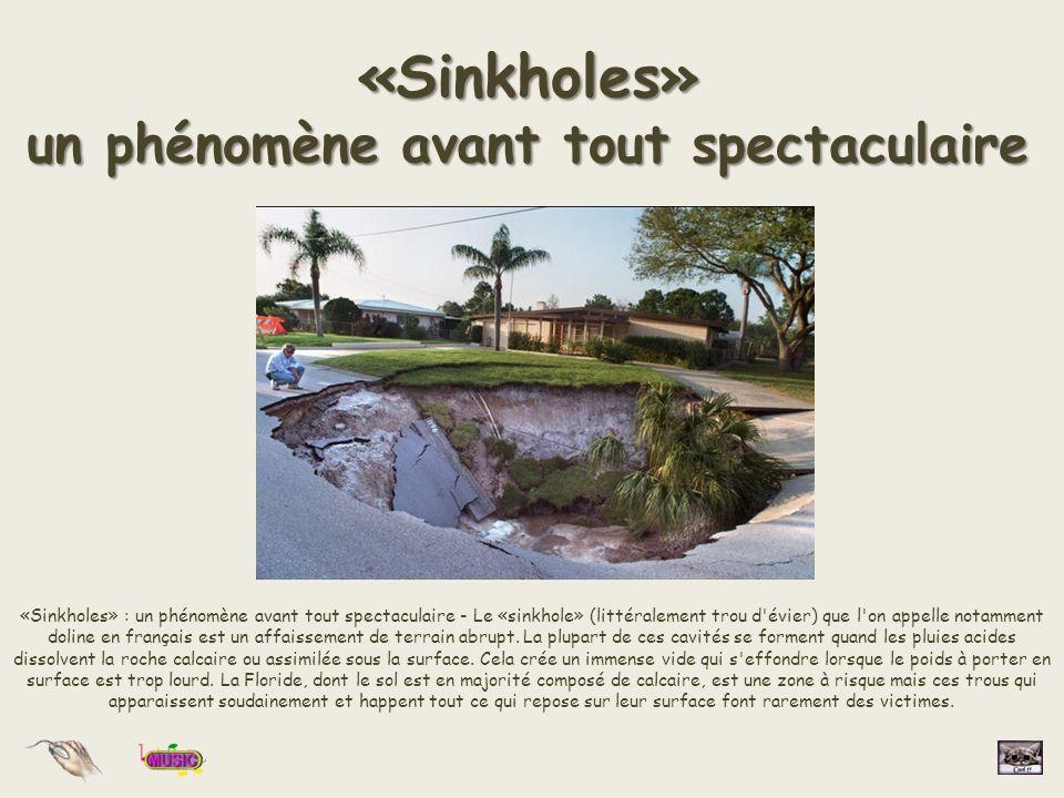 «Sinkholes» un phénomène avant tout spectaculaire «Sinkholes» : un phénomène avant tout spectaculaire - Le «sinkhole» (littéralement trou d évier) que l on appelle notamment doline en français est un affaissement de terrain abrupt.