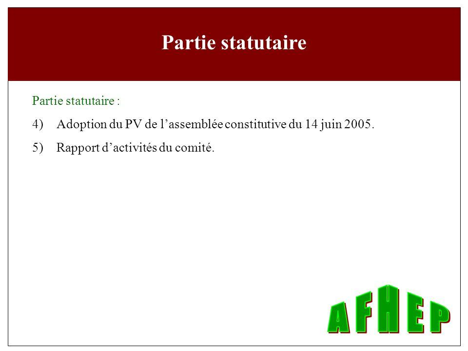Partie statutaire Partie statutaire : 4)Adoption du PV de lassemblée constitutive du 14 juin 2005.