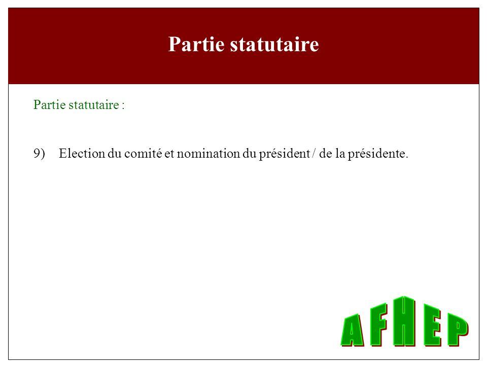 Partie statutaire Partie statutaire : 9)Election du comité et nomination du président / de la présidente.