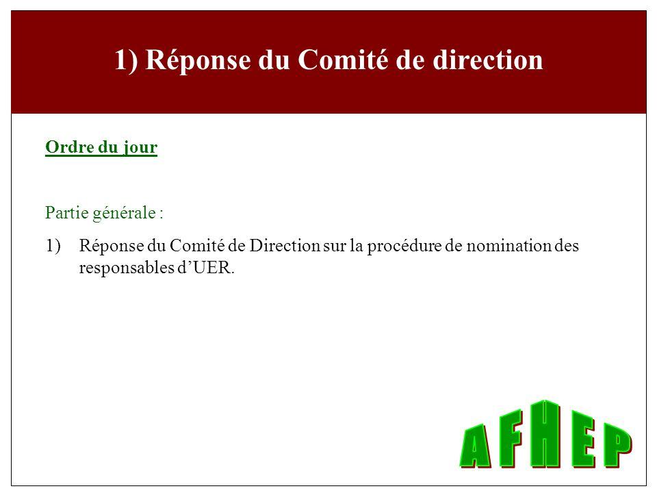 1) Réponse du Comité de direction Ordre du jour Partie générale : 1) Réponse du Comité de Direction sur la procédure de nomination des responsables dUER.