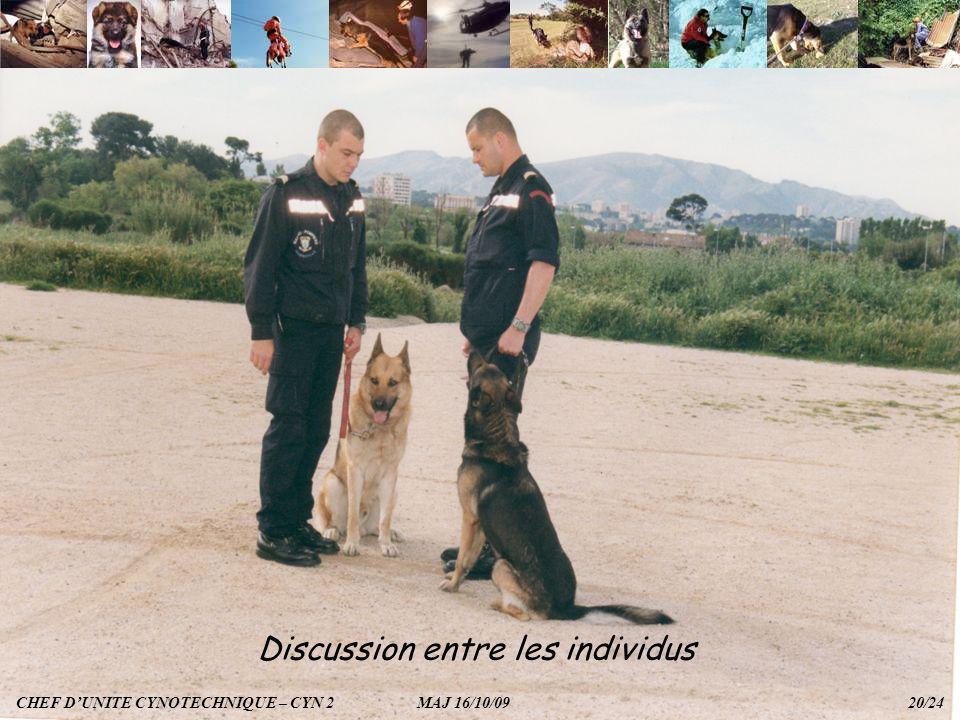 Discussion entre les individus CHEF DUNITE CYNOTECHNIQUE – CYN 2 MAJ 16/10/09 20/24