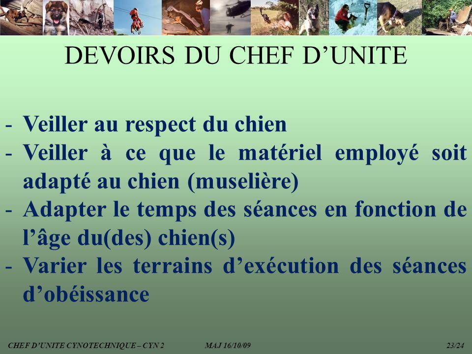 DEVOIRS DU CHEF DUNITE -Veiller au respect du chien -Veiller à ce que le matériel employé soit adapté au chien (muselière) -Adapter le temps des séanc