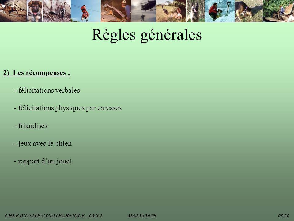 Règles générales 2) Les récompenses : - félicitations verbales - félicitations physiques par caresses - friandises - jeux avec le chien - rapport dun