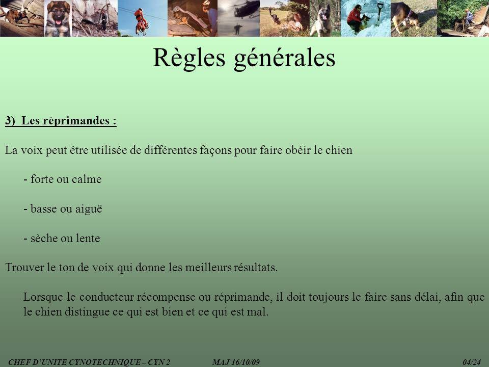 Règles générales 3) Les réprimandes : La voix peut être utilisée de différentes façons pour faire obéir le chien - forte ou calme - basse ou aiguë - s