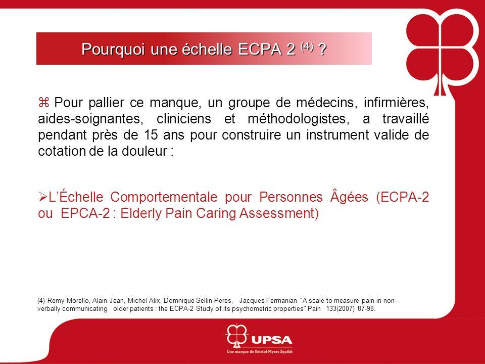 Pourquoi une échelle ECPA 2 (4) ? Pour pallier ce manque, un groupe de médecins, infirmières, aides-soignantes, cliniciens et méthodologistes, a trava